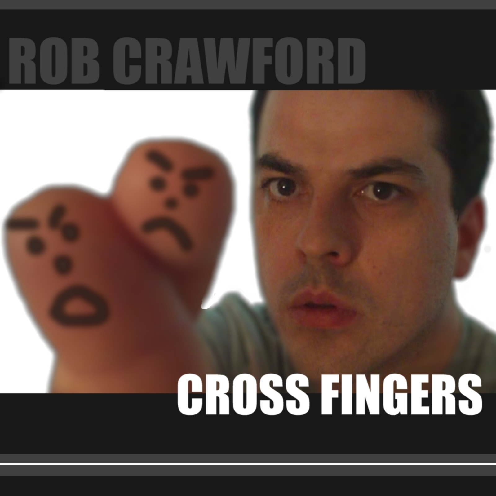 "ROB CRAWFORD – ""CROSS FINGERS"""