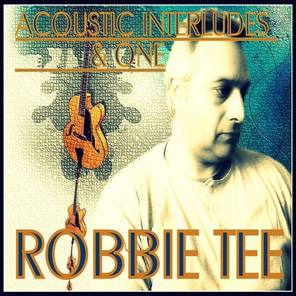 "Robbie Tee: ""Acoustic Interludes & One"""