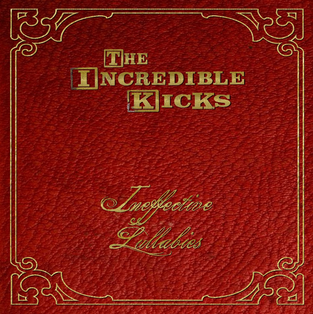 "THE INCREDIBLE KICKS:  ""Ineffective Lullabies"""