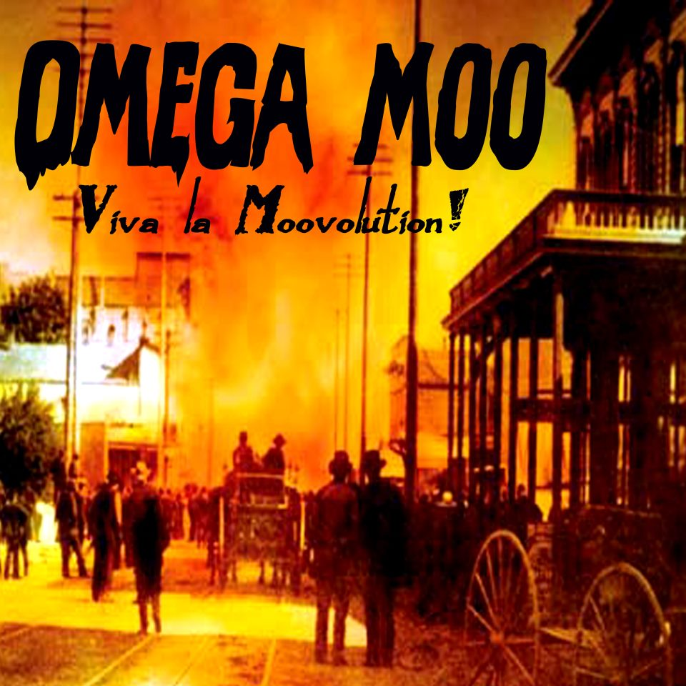 THE OMEGA MOO Have Come To Wreck This Town!