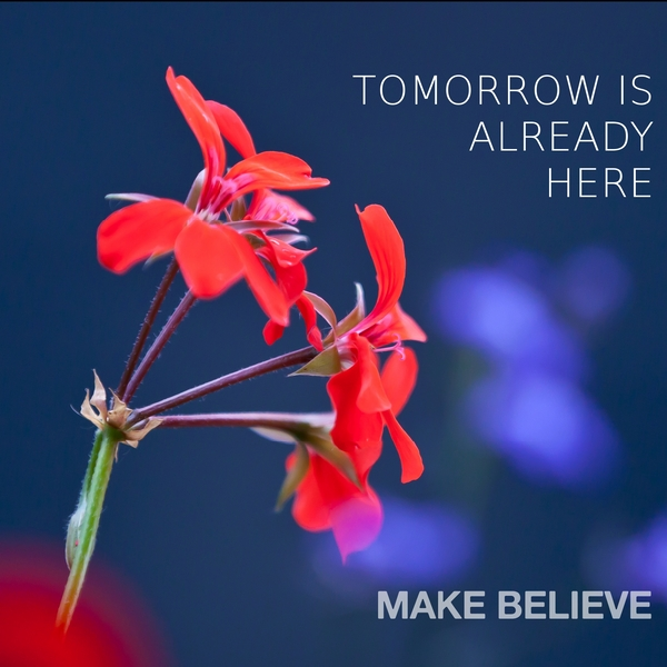 "TOMORROW IS ALREADY HERE: ""Make Believe"" An Album Of Beauty And Soul…"