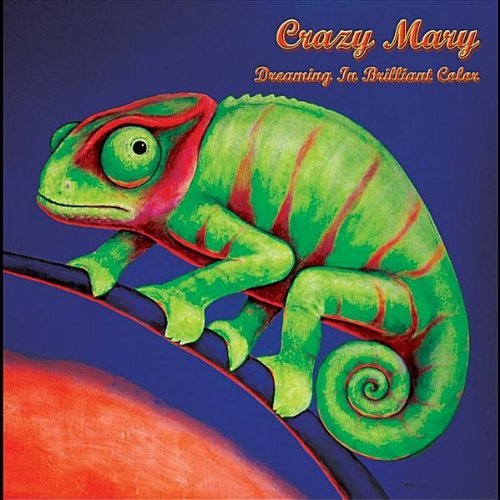 "CRAZY MARY: ""Dreaming In Brilliant Color"" The Album"