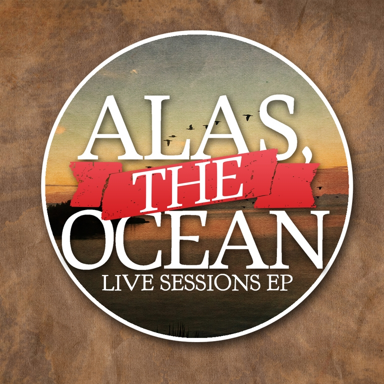 "ALAS THE OCEAN: The ""Live Sessions"" Ep"