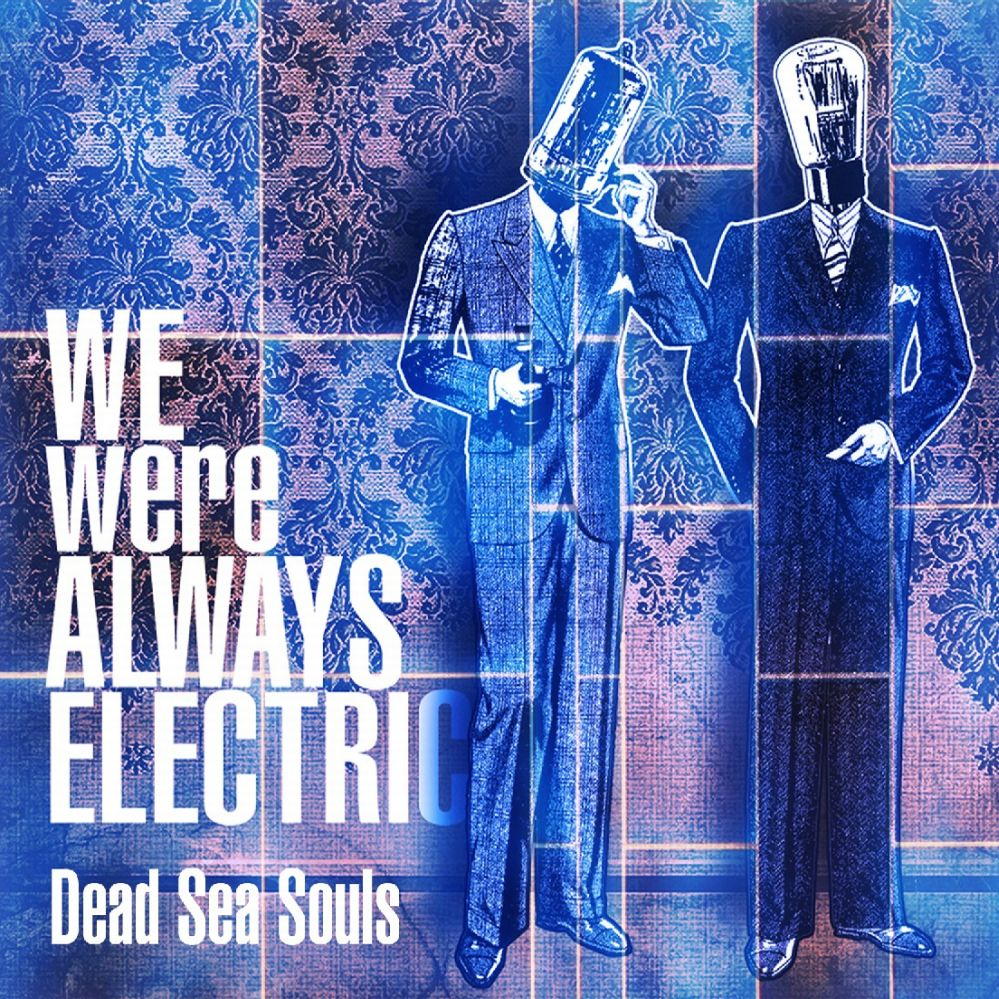 DEAD SEA SOULS: 'We Were Always Electric' A Monster Of An Album!