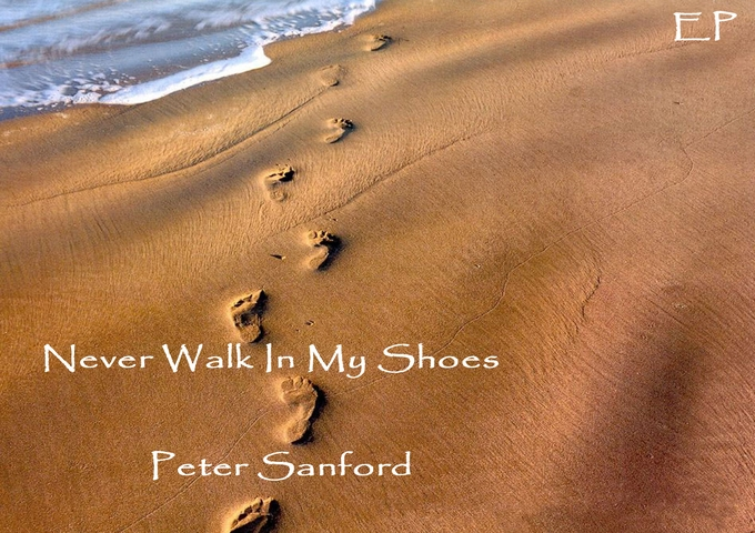 """Peter Sanford: """"Never Walk In My Shoes,"""" Will Uplift And Satisfy Your Soul!"""