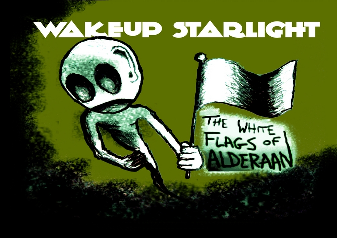 "Wakeup Starlight: ""The White Flags of Alderaan"" Honesty And Progressive Thinking"