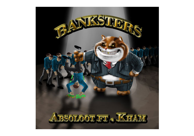 """ABSOLOOT: New Single """"Banksters"""" (feat. Kham), Really Hits Home!"""