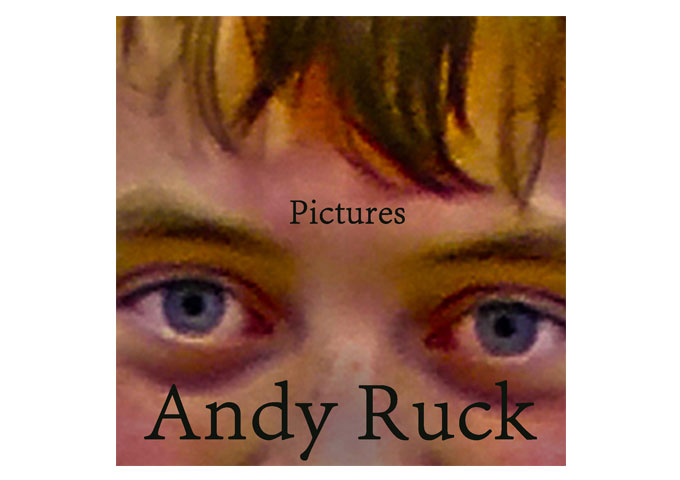 """ANDY RUCK: """"Pictures,"""" Bridges The Gap Between Modern Pop and Classic Storytelling"""