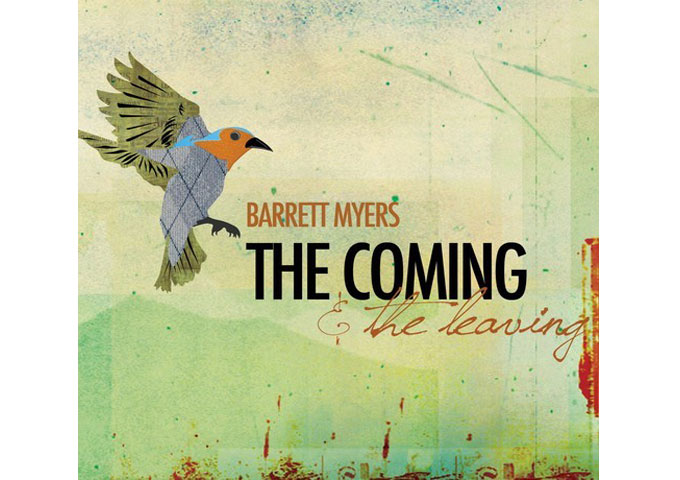 "Barrett Myers:  ""The Coming And The Leaving,"" Great Melodies And Touching Lyrics"