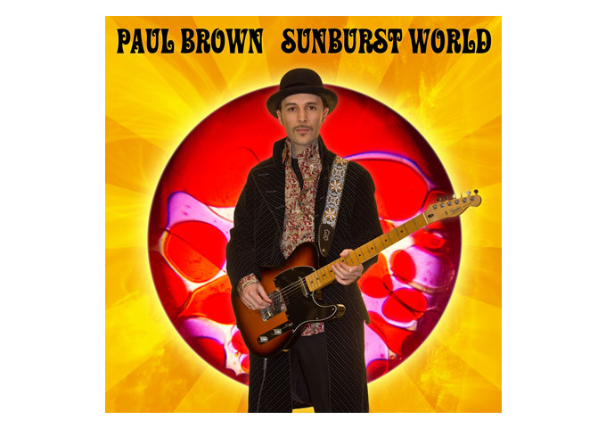 "Paul Brown: ""Sunburst World,"" The Raw And Gritty Soul Of Electric Blues!"