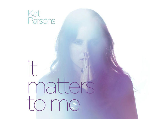 "Kat Parsons: ""It Matters to Me"" Quality, Uniqueness, And Sheer Warmth"