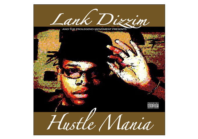 "Hiphop's LANK DIZZIM Covers It All With ""Hustlemania""!"