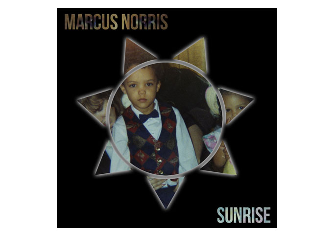 "Marcus Norris:  ""Sunrise"", An Outstanding Rap Album That Is So Much More!"