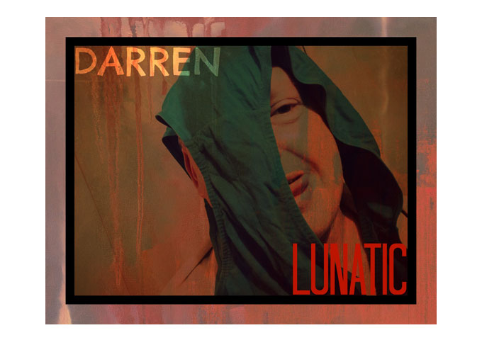 "Darren Ross: ""Lunatic"" More Than A Touch Of Dementia And Auto-Tuned Wackiness!"