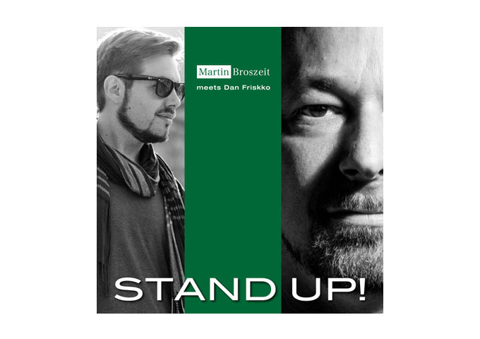 "Martin Broszeit meets Dan Friskko ""Stand Up!"" Blissful, Smooth Grooves"