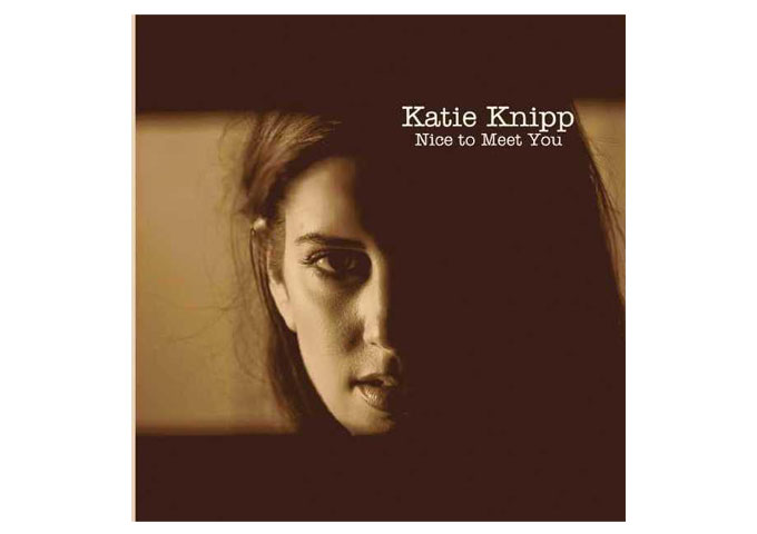 """KATIE KNIPP RELEASES """"Nice To Meet You"""" EP"""