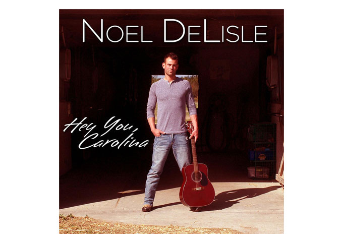 """Noel DeLisle: """"Hey You, Carolina"""" A Twist Of Country And Rock"""