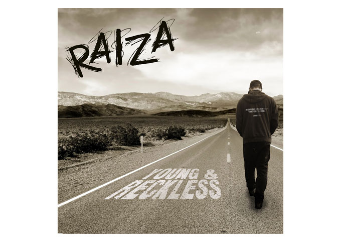 """Rapper RAIZA: """"Young & Reckless"""" Album Set For JULY Release!"""