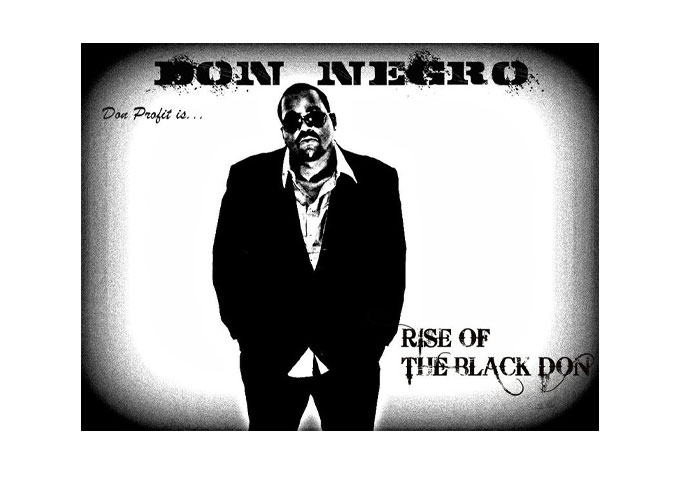 """""""Don Profit is: Don Négro…Rise of the Black Don"""" Very Vivid and Detailed!"""