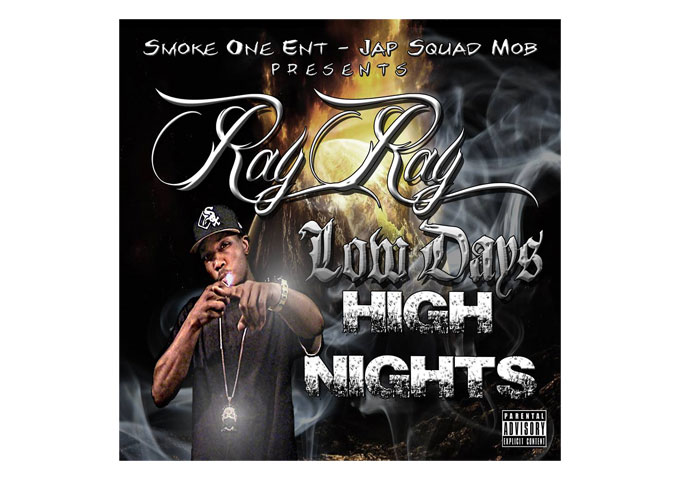 """Ray-Ray of Smoke One ENT: """"Low Days, High Nights"""" An Uncompromising Tongue Lashing!"""