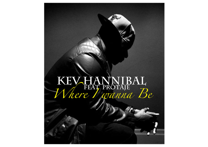 "KEV HANNIBAL Is Back With, ""Where I Wanna Be (feat. Protaje)"""
