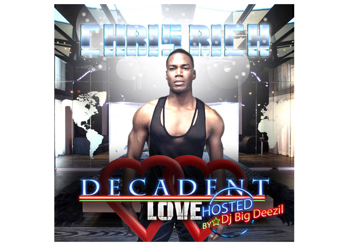 Chris Rich: Decadent Love – Focused, Disciplined and Polished R&B + Dance!