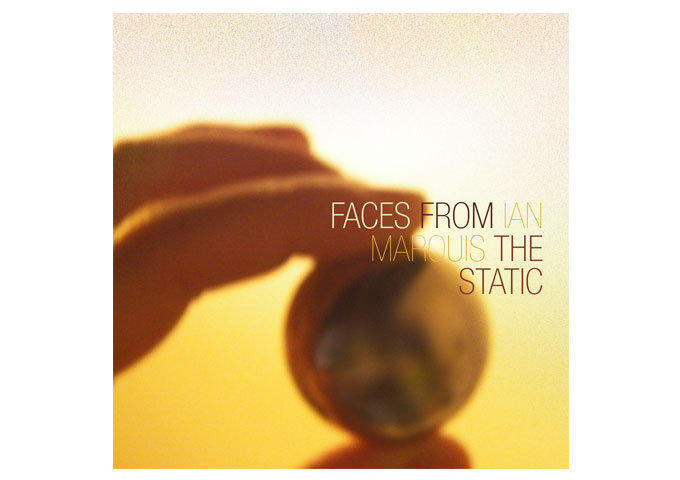 "Ian Marquis: ""Faces From Static"" Top Notch Rock, Reminiscent Of The 80s!"