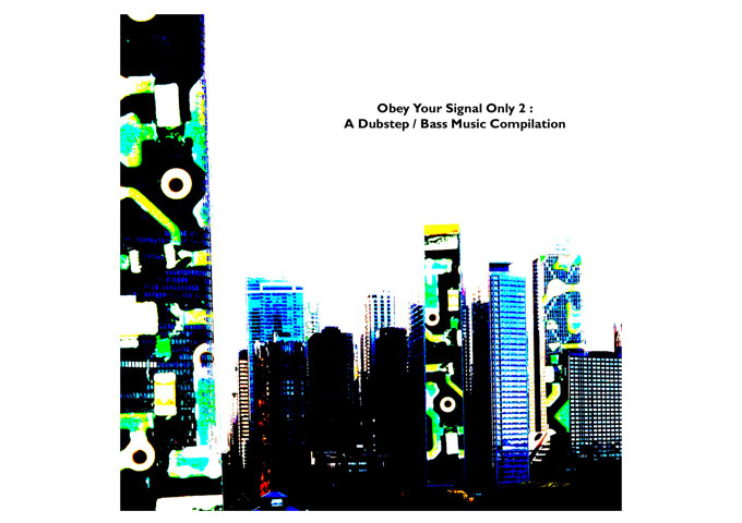 Obey Your Signal Only 2: A Dubstep / Bass Music Compilation From the UNCOILED LOOPS Label