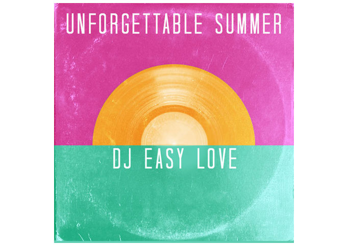 'Unforgettable Summer' by DJ Easy Love  Is a Very Exciting and Catchy Ep