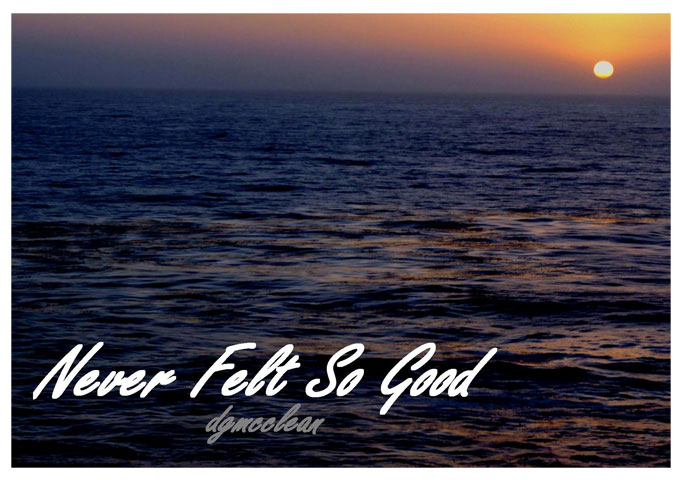 """DG McClean: """"Never Felt So Good""""  Melodic and Well Produced with that Slight Euro Stamp"""