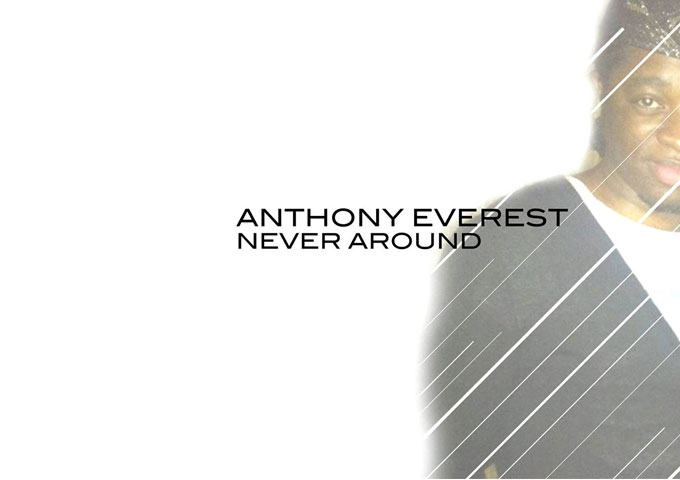 "Anthony Everest: ""Never Around"" is a Colorful and Complex Tapestry of Moods and Music"