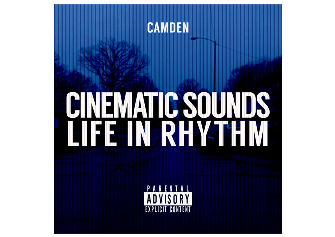 "Lyrically and Musically ""Cinematic Sounds Life In Rhythm"" by CAMDEN is a Great Piece of Work !"