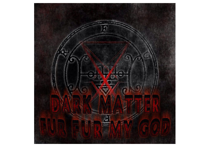 Dark Matter: 'Fur Fur My God' Steers Far Away From Banal Booty or Bling Bling Rap