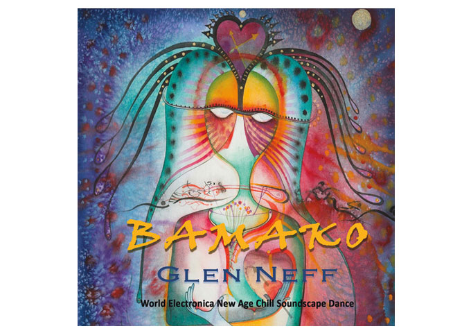 "Glen Neff Explores a Full Range of Hybrid Sounds, Harmonies and Rhythms on ""BAMAKO"""