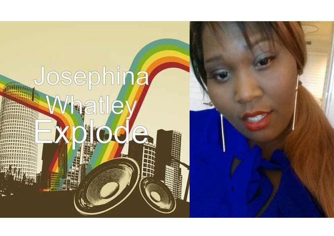 "Josephina Whatley: ""Explode""  Short on Gimmicks but Bursting with Attitude!"