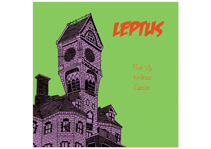 LEPTUS: 'From My Kirkbride' Will Burrow its Way Far into Your Subconscious