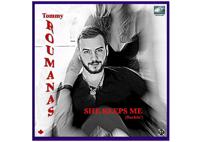 "Tommy Roumanas: ""She Keeps Me (Rockin')"" a High-Handed Rocker with Enough Aggressiveness to Level a Small Building!"