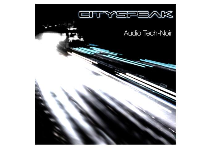CitySpeak:  'Audio Tech-Noir' – A Great Set of Tunes!