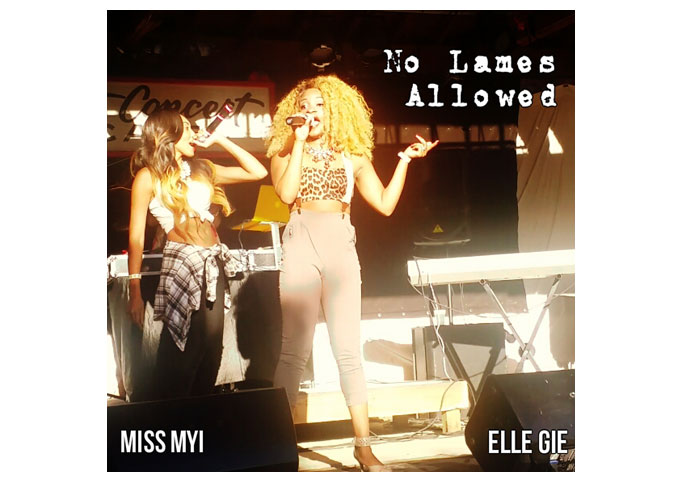 "Miss Myi and Elle Gie: ""No Lames Allowed"" Opens Up The Next Chapter In Their Artistic Careers"