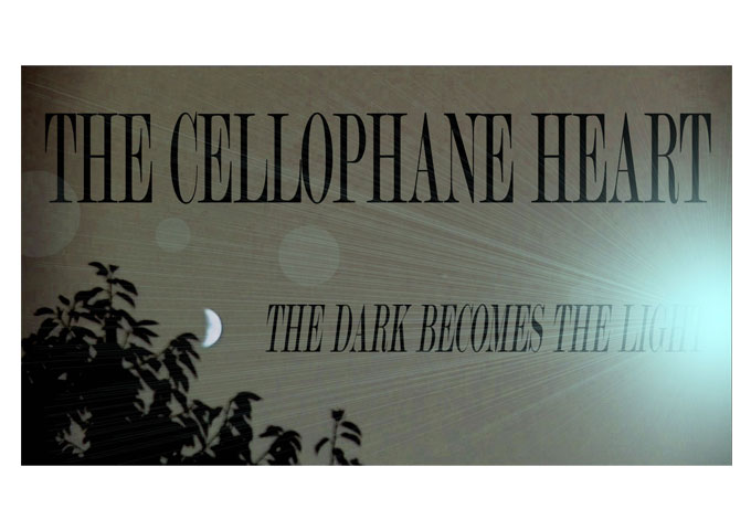 "The Cellophane Heart: ""The Dark Becomes The Light"" Transcends All Boundaries!"