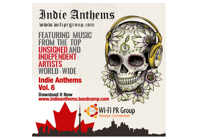 """The WiFi PR Group Presents """"Indie Anthems Vol. 6"""" – Featuring Top Unsigned Indie Artists"""