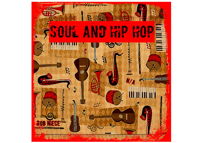 "Rob Niece: ""Soul and Hip Hop"" is Finally Here and Definitely Delivers!"