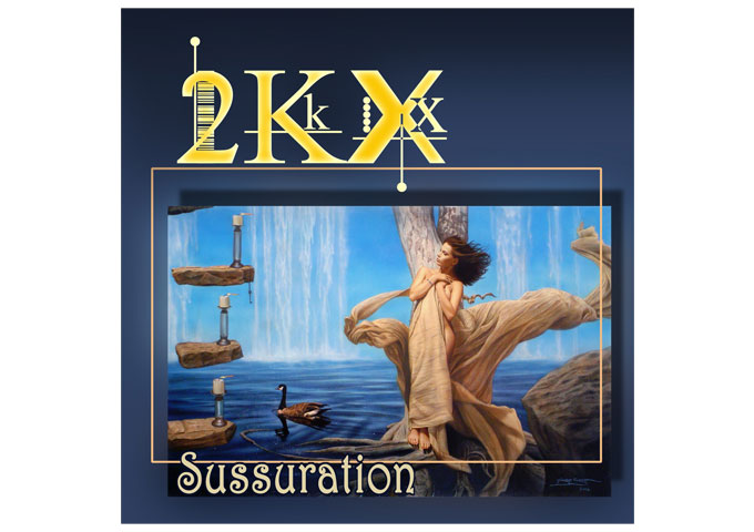 "2KX – ""Sussuration"" Adds Luster and Substance To The Progressive Rock Genre!"
