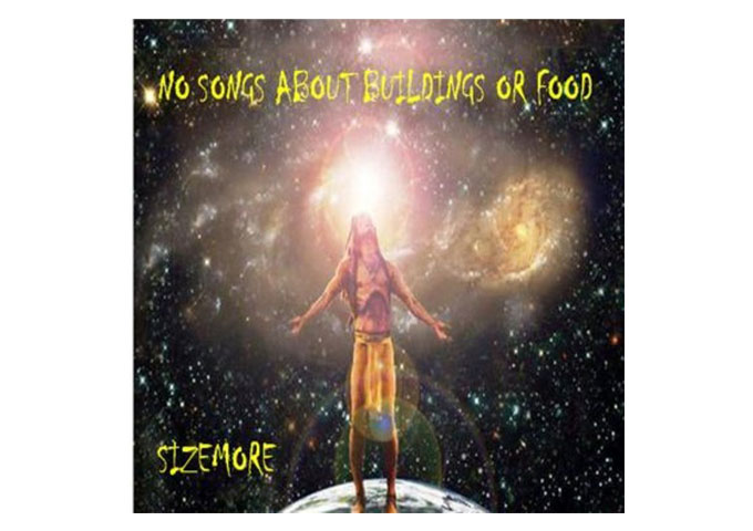 "SIZEMORE: ""NO SONGS ABOUT BUILDINGS OR FOOD"" – Unlike Anything Else and Unrelated to Anything Else!"