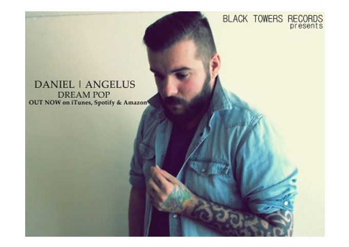 """Daniel Angelus: """"Dream Pop"""" really holds together as a collective unit"""