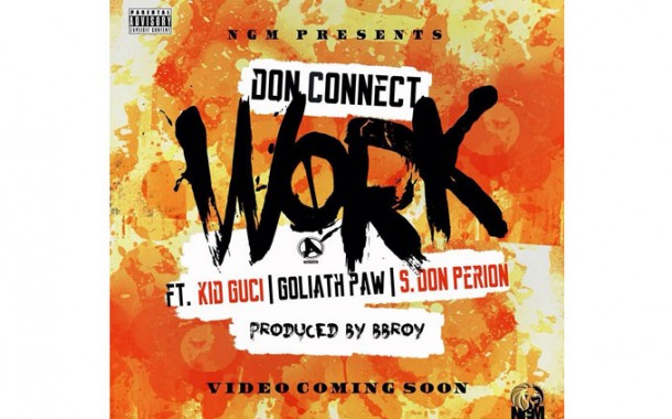"""""""Work"""" by Don Connect Ft. Kid Guci, Goliath PAW, S. Don Perion"""