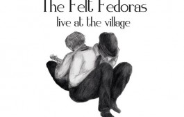 "The Felt Fedoras: ""Live At the Village"" is Genuinely and Unmistakably Brilliant to the Core!"