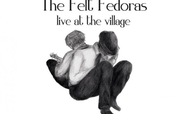 """The Felt Fedoras: """"Live At the Village"""" is Genuinely and Unmistakably Brilliant to the Core!"""