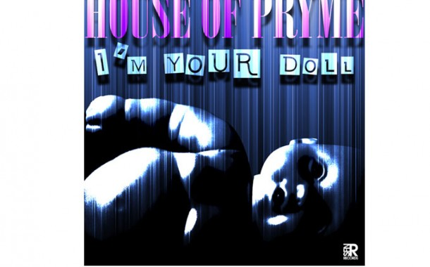 """House Of Pryme: """"I'm Your Doll"""" -A slamtastic track!"""