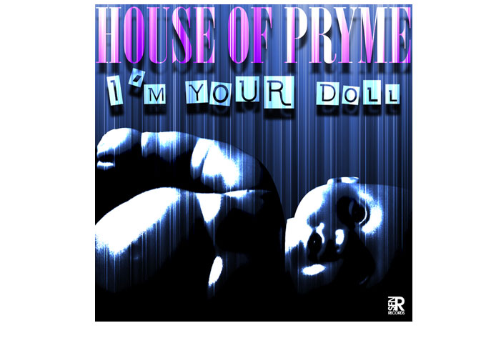 "House Of Pryme: ""I'm Your Doll"" -A slamtastic track!"